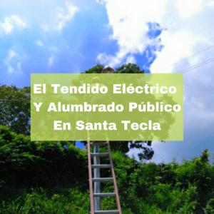El Tendido Eléctrico Y Alumbrado Público En Santa Tecla. Foto Portada. Infografía. Roberto d'Aubuisson. 2021